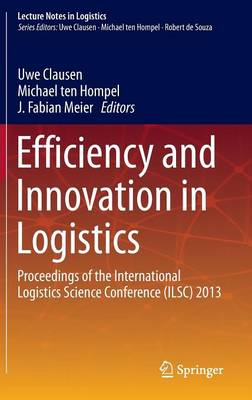 Efficiency and Innovation in Logistics: Proceedings of the International Logistics Science Conference (ILSC) 2013 - Lecture Notes in Logistics (Hardback)