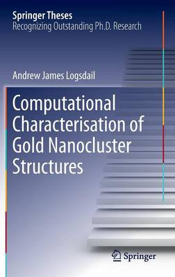 Computational Characterisation of Gold Nanocluster Structures - Springer Theses (Hardback)
