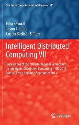 Intelligent Distributed Computing VII: Proceedings of the 7th International Symposium on Intelligent Distributed Computing - IDC 2013, Prague, Czech Republic, September 2013 - Studies in Computational Intelligence 511 (Hardback)
