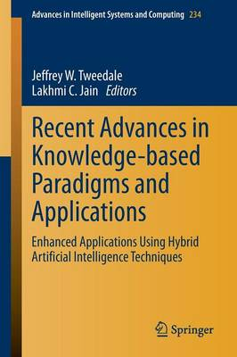 Recent Advances in Knowledge-based Paradigms and Applications: Enhanced Applications Using Hybrid Artificial Intelligence Techniques - Advances in Intelligent Systems and Computing 234 (Paperback)