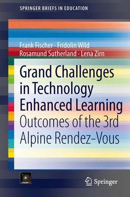 Grand Challenges in Technology Enhanced Learning: Outcomes of the 3rd Alpine Rendez-Vous - SpringerBriefs in Education (Paperback)