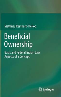 Beneficial Ownership: Basic and Federal Indian Law Aspects of a Concept (Hardback)