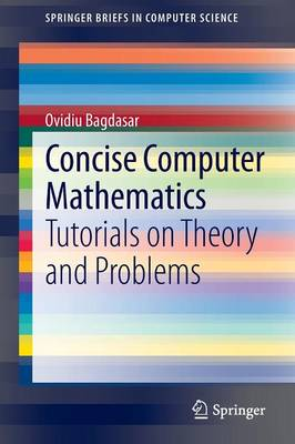 Concise Computer Mathematics: Tutorials on Theory and Problems - SpringerBriefs in Computer Science (Paperback)