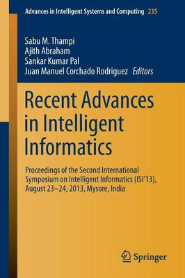 Recent Advances in Intelligent Informatics: Proceedings of the Second International Symposium on Intelligent Informatics (ISI'13), August 23-24 2013, Mysore, India - Advances in Intelligent Systems and Computing 235 (Paperback)