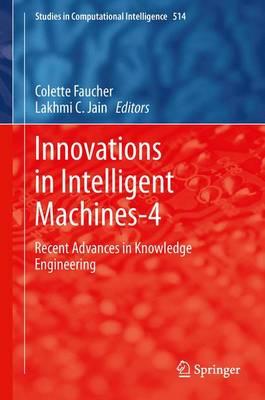 Innovations in Intelligent Machines-4: Recent Advances in Knowledge Engineering - Studies in Computational Intelligence 514 (Hardback)
