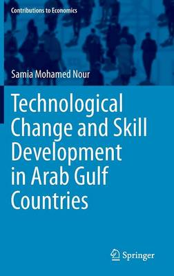 Technological Change and Skill Development in Arab Gulf Countries - Contributions to Economics (Hardback)