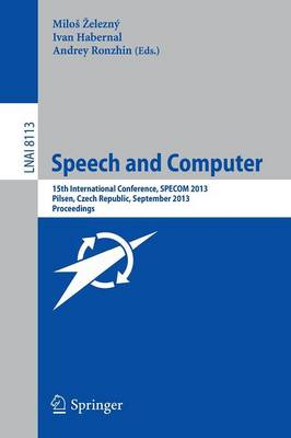 Speech and Computer: 15th International Conference, SPECOM 2013, September 1-5, 2013, Pilsen, Czech Republic, Proceedings - Lecture Notes in Computer Science 8113 (Paperback)