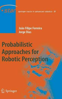 Probabilistic Approaches to Robotic Perception - Springer Tracts in Advanced Robotics 91 (Hardback)