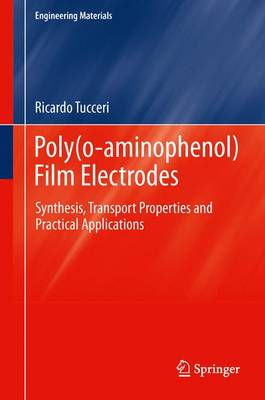 Poly(o-aminophenol) Film Electrodes: Synthesis, Transport Properties and Practical Applications - Engineering Materials (Hardback)