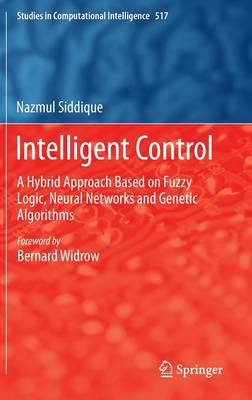 Intelligent Control: A Hybrid Approach Based on Fuzzy Logic, Neural Networks and Genetic Algorithms - Studies in Computational Intelligence 517 (Hardback)