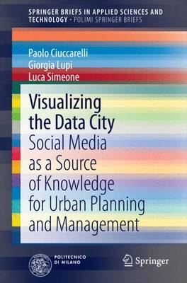 Visualizing the Data City: Social Media as a Source of Knowledge for Urban Planning and Management - SpringerBriefs in Applied Sciences and Technology (Paperback)