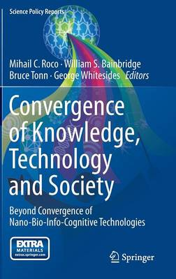 Convergence of Knowledge, Technology and Society: Beyond Convergence of Nano-Bio-Info-Cognitive Technologies - Science Policy Reports (Hardback)
