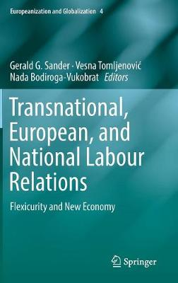 Transnational, European, and National Labour Relations: Flexicurity and New Economy - Europeanization and Globalization 4 (Hardback)