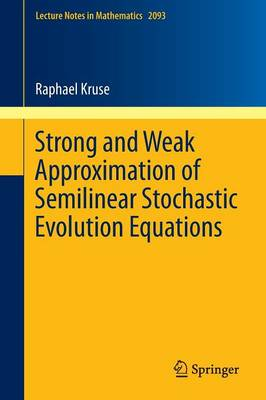 Strong and Weak Approximation of Semilinear Stochastic Evolution Equations - Lecture Notes in Mathematics 2093 (Paperback)