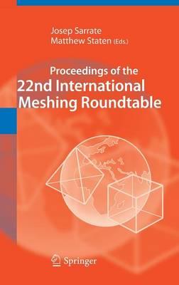 Proceedings of the 22nd International Meshing Roundtable (Hardback)