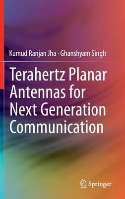 Terahertz Planar Antennas for Next Generation Communication (Hardback)