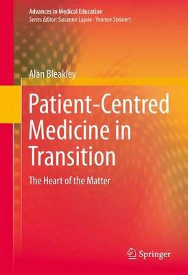 Patient-Centred Medicine in Transition: The Heart of the Matter - Advances in Medical Education 3 (Hardback)