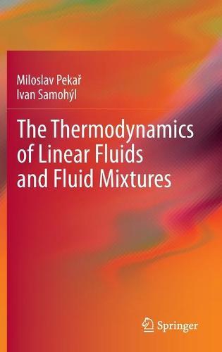 The Thermodynamics of Linear Fluids and Fluid Mixtures (Hardback)