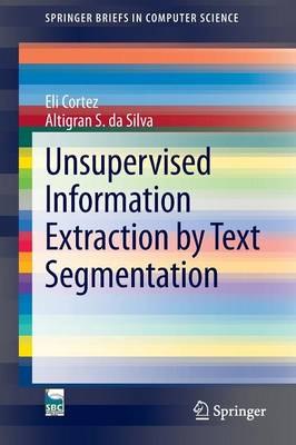 Unsupervised Information Extraction by Text Segmentation - SpringerBriefs in Computer Science (Paperback)