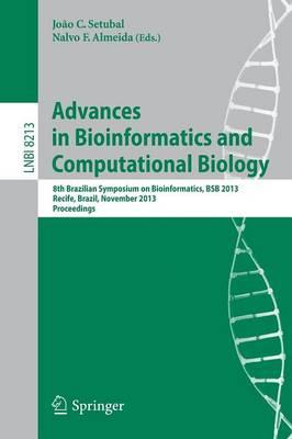 Advances in Bioinformatics and Computational Biology: 8th Brazilian Symposium on Bioinformatics, BSB 2013, Recife, Brazil, November 3-7, 2013, Proceedings - Lecture Notes in Bioinformatics 8213 (Paperback)