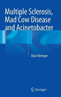 Multiple Sclerosis, Mad Cow Disease and Acinetobacter (Hardback)