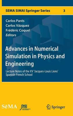 Advances in Numerical Simulation in Physics and Engineering: Lecture Notes of the XV 'Jacques-Louis Lions' Spanish-French School - SEMA SIMAI Springer Series 3 (Hardback)