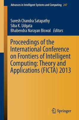 Proceedings of the International Conference on Frontiers of Intelligent Computing: Theory and Applications (FICTA) 2013 - Advances in Intelligent Systems and Computing 247 (Paperback)