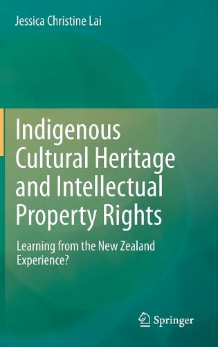 Indigenous Cultural Heritage and Intellectual Property Rights: Learning from the New Zealand Experience? (Hardback)