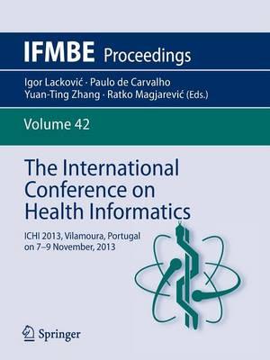 The International Conference on Health Informatics: ICHI 2013, Vilamoura, Portugal on 7-9 November, 2013 - IFMBE Proceedings 42 (Paperback)