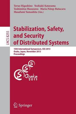 Stabilization, Safety, and Security of Distributed Systems: 15th International Symposium, SSS 2013, Osaka, Japan, November 13-16, 2013. Proceedings - Theoretical Computer Science and General Issues 8255 (Paperback)