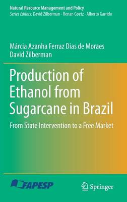 Production of Ethanol from Sugarcane in Brazil: From State Intervention to a Free Market - Natural Resource Management and Policy 43 (Hardback)