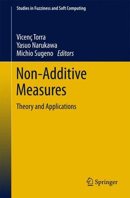 Non-Additive Measures: Theory and Applications - Studies in Fuzziness and Soft Computing 310 (Hardback)