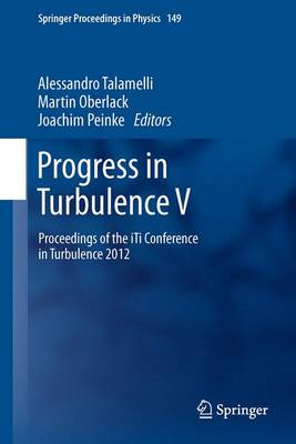 Progress in Turbulence V: Proceedings of the iTi Conference in Turbulence 2012 - Springer Proceedings in Physics 149 (Paperback)