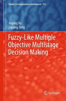 Fuzzy-Like Multiple Objective Multistage Decision Making - Studies in Computational Intelligence 533 (Hardback)