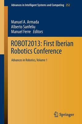 ROBOT2013: First Iberian Robotics Conference: Advances in Robotics, Vol. 1 - Advances in Intelligent Systems and Computing 252 (Paperback)