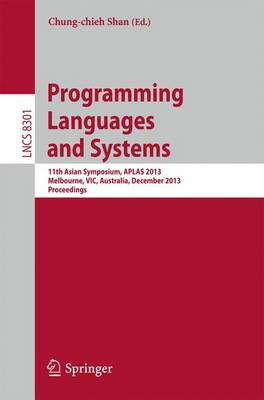 Programming Languages and Systems: 11th International Symposium, APLAS 2013, Melbourne, VIC, Australia, December 9-11, 2013, Proceedings - Programming and Software Engineering 8301 (Paperback)