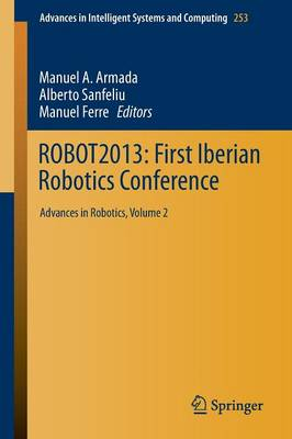 ROBOT2013: First Iberian Robotics Conference: Advances in Robotics, Vol.2 - Advances in Intelligent Systems and Computing 253 (Paperback)