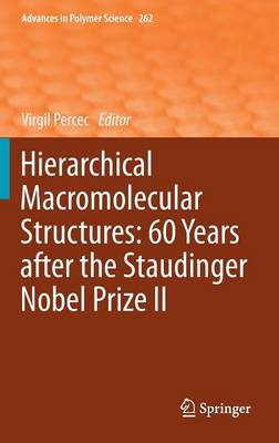 Hierarchical Macromolecular Structures: 60 Years after the Staudinger Nobel Prize II - Advances in Polymer Science 262 (Hardback)
