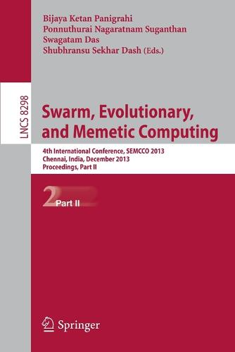 Swarm, Evolutionary, and Memetic Computing: 4th International Conference, SEMCCO 2013, Chennai, India, December 19-21, 2013, Proceedings, Part II - Lecture Notes in Computer Science 8298 (Paperback)