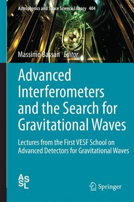 Advanced Interferometers and the Search for Gravitational Waves: Lectures from the First VESF School on Advanced Detectors for Gravitational Waves - Astrophysics and Space Science Library 404 (Hardback)