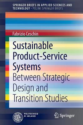 Sustainable Product-Service Systems: Between Strategic Design and Transition Studies - PoliMI SpringerBriefs (Paperback)