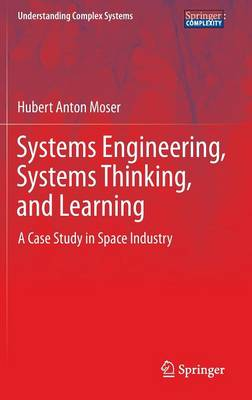 Systems Engineering, Systems Thinking, and Learning: A Case Study in Space Industry - Understanding Complex Systems (Hardback)
