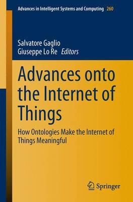 Advances onto the Internet of Things: How Ontologies Make the Internet of Things Meaningful - Advances in Intelligent Systems and Computing 260 (Paperback)