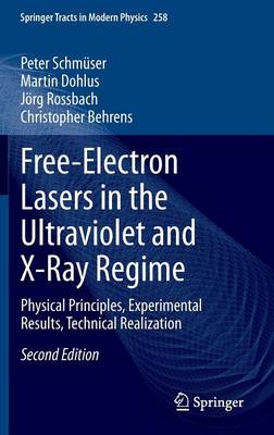 Free-Electron Lasers in the Ultraviolet and X-Ray Regime: Physical Principles, Experimental Results, Technical Realization - Springer Tracts in Modern Physics 258 (Hardback)