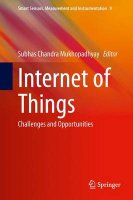 Internet of Things: Challenges and Opportunities - Smart Sensors, Measurement and Instrumentation 9 (Hardback)