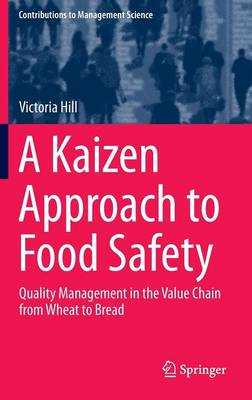 A Kaizen Approach to Food Safety: Quality Management in the Value Chain from Wheat to Bread - Contributions to Management Science (Hardback)
