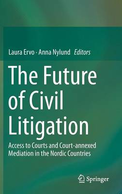 The Future of Civil Litigation: Access to Courts and Court-annexed Mediation in the Nordic Countries (Hardback)