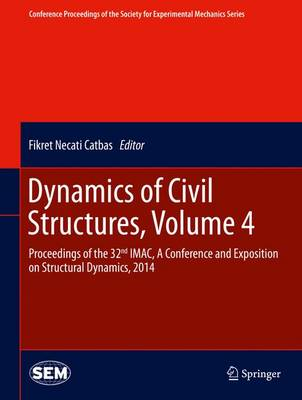 Dynamics of Civil Structures, Volume 4: Proceedings of the 32nd IMAC, A Conference and Exposition on Structural Dynamics, 2014 - Conference Proceedings of the Society for Experimental Mechanics Series (Hardback)