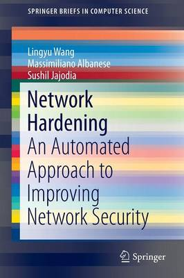 Network Hardening: An Automated Approach to Improving Network Security - SpringerBriefs in Computer Science (Paperback)
