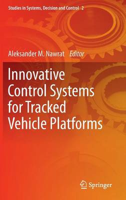 Innovative Control Systems for Tracked Vehicle Platforms - Studies in Systems, Decision and Control 2 (Hardback)